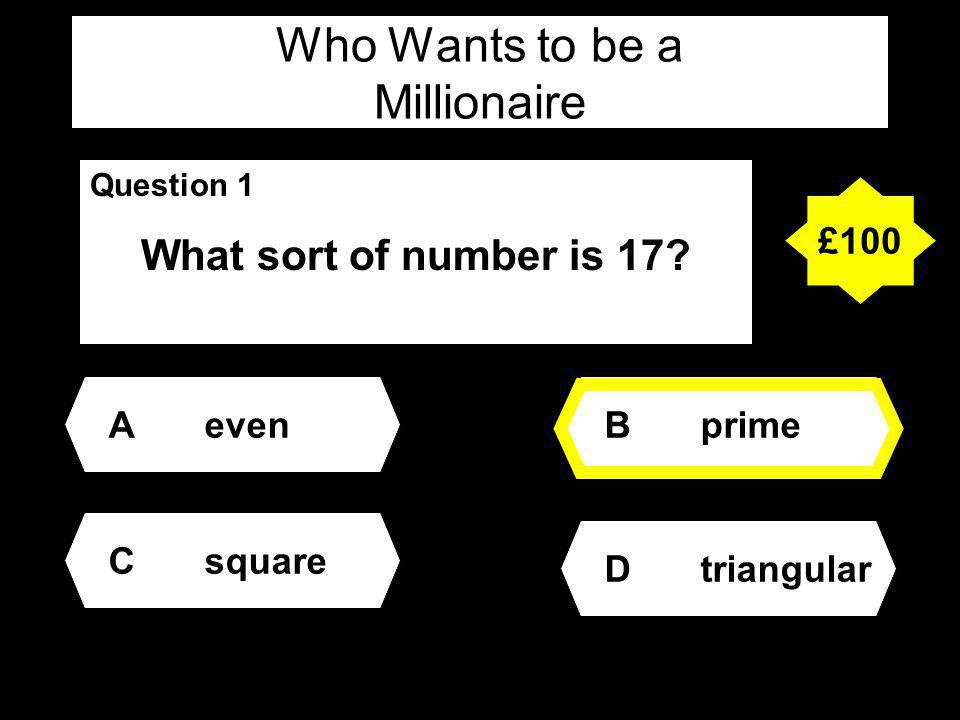 Who Wants to be a Millionaire Question 1 What sort of number is 17.