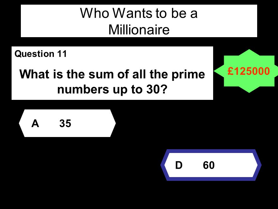 Who Wants to be a Millionaire Question 11 What is the sum of all the prime numbers up to 30.