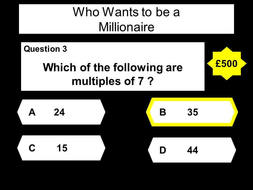 Who Wants to be a Millionaire Question 3 Which of the following are multiples of 7 .