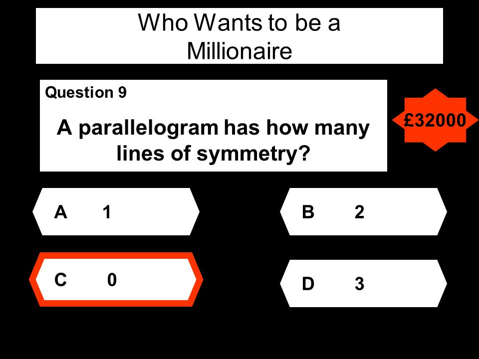 Who Wants to be a Millionaire Question 9 A parallelogram has how many lines of symmetry.