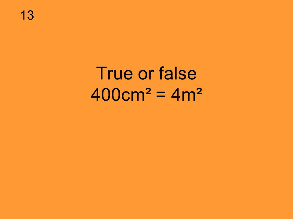 True or false 400cm² = 4m² 13