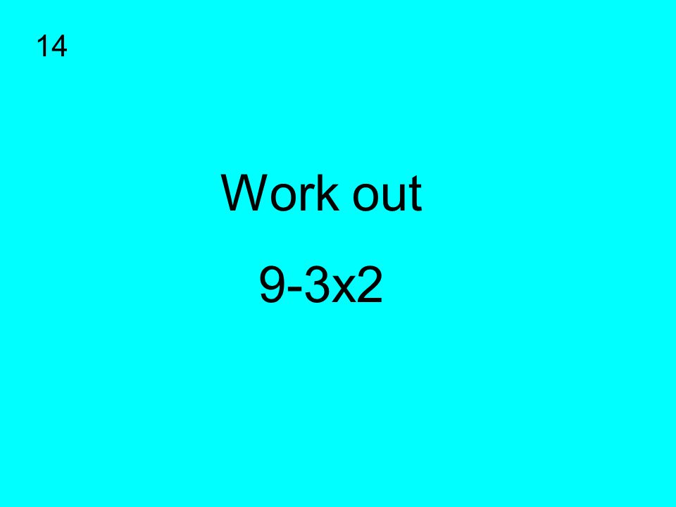 Work out 9-3x2 14
