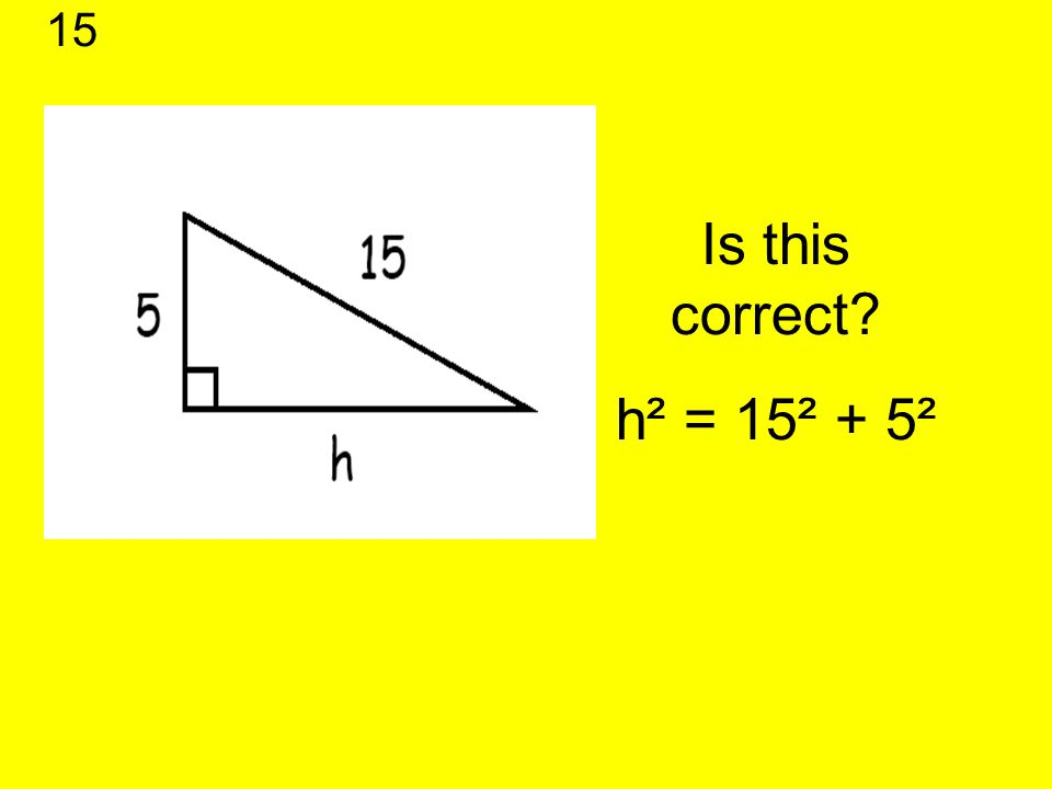 Is this correct? h² = 15² + 5² 15