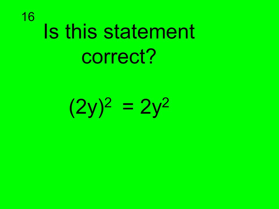 Is this statement correct? (2y) 2 = 2y 2 16
