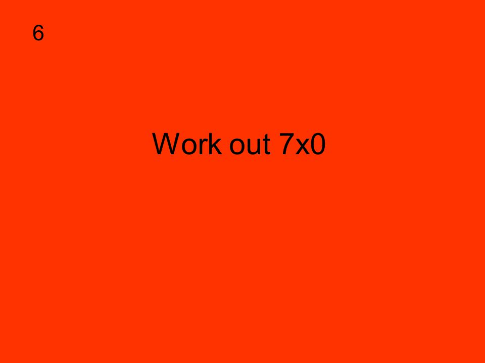 Work out 7x0 6