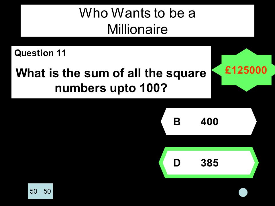 Who Wants to be a Millionaire Question 11 What is the sum of all the square numbers upto 100.