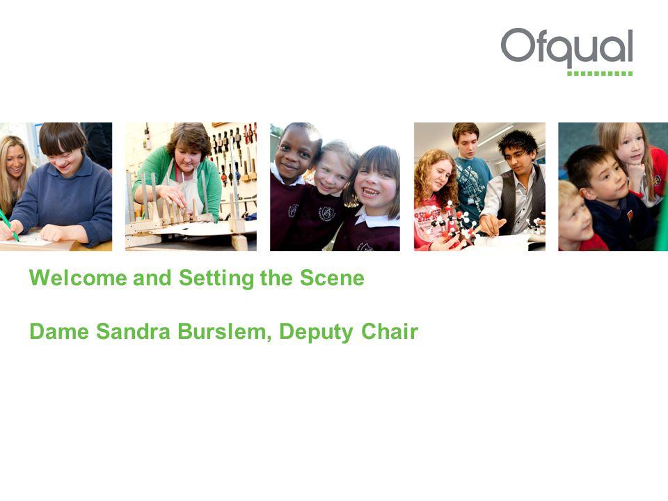 Welcome and Setting the Scene Dame Sandra Burslem, Deputy Chair