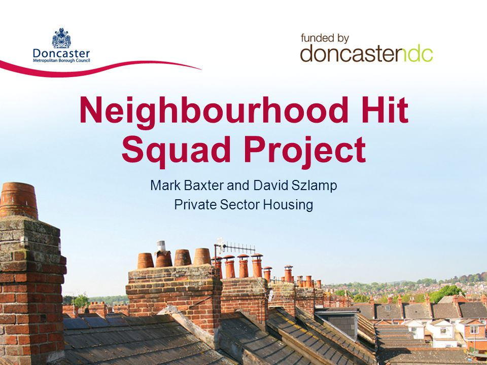 Neighbourhood Hit Squad Project Mark Baxter and David Szlamp Private Sector Housing