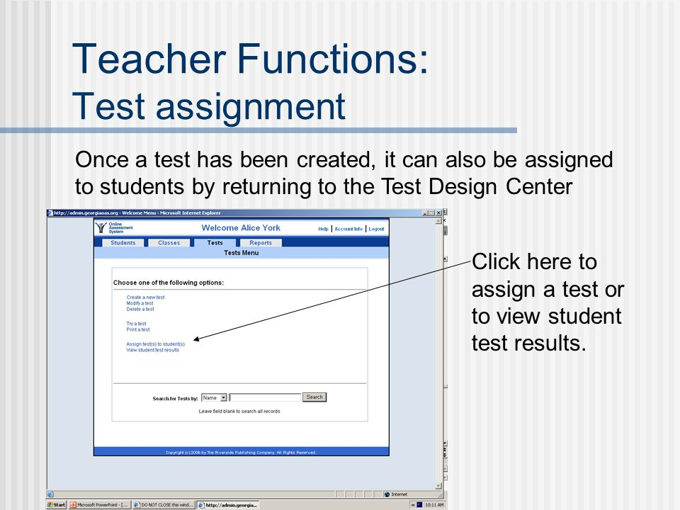 Teacher Functions: Test assignment Once a test has been created, it can also be assigned to students by returning to the Test Design Center Click here to assign a test or to view student test results.