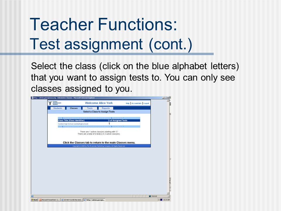 Teacher Functions: Test assignment (cont.) Select the class (click on the blue alphabet letters) that you want to assign tests to.