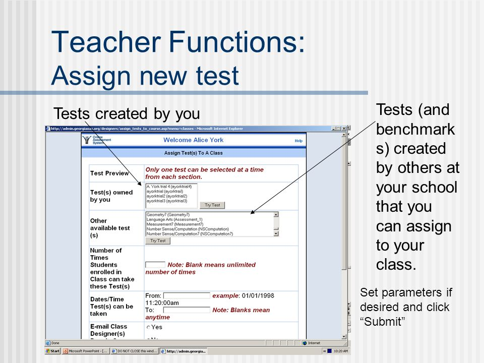 Teacher Functions: Assign new test Tests created by you Tests (and benchmark s) created by others at your school that you can assign to your class.