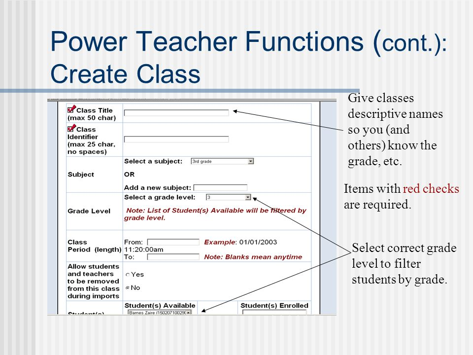 Power Teacher Functions ( cont.): Create Class Give classes descriptive names so you (and others) know the grade, etc.