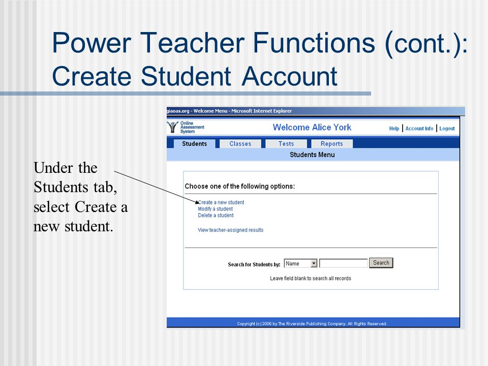 Power Teacher Functions ( cont.): Create Student Account Under the Students tab, select Create a new student.