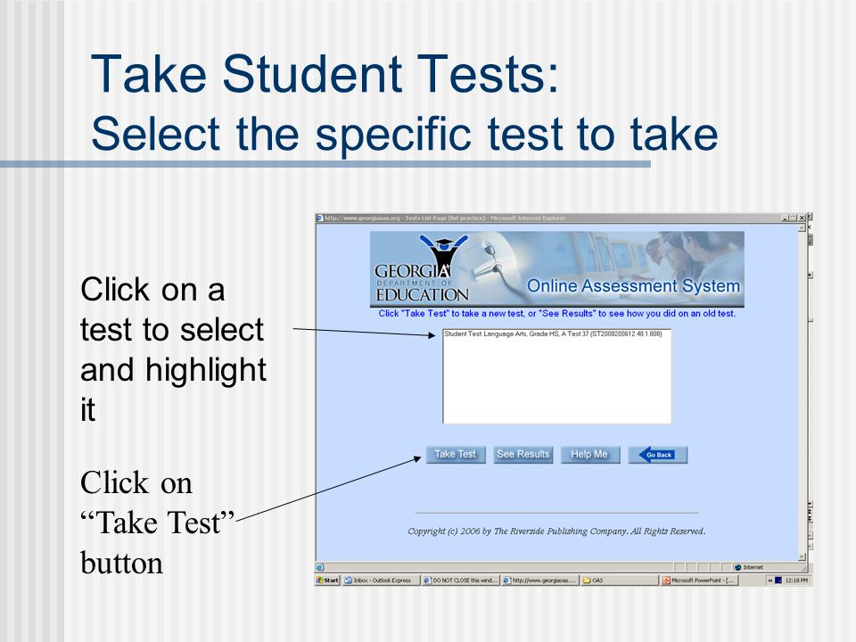 Take Student Tests: Select the specific test to take Click on a test to select and highlight it Click on Take Test button