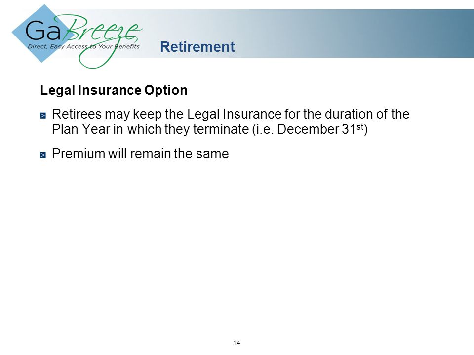 February 2010 14 APRIL 2010 Retirement Legal Insurance Option Retirees may keep the Legal Insurance for the duration of the Plan Year in which they terminate (i.e.