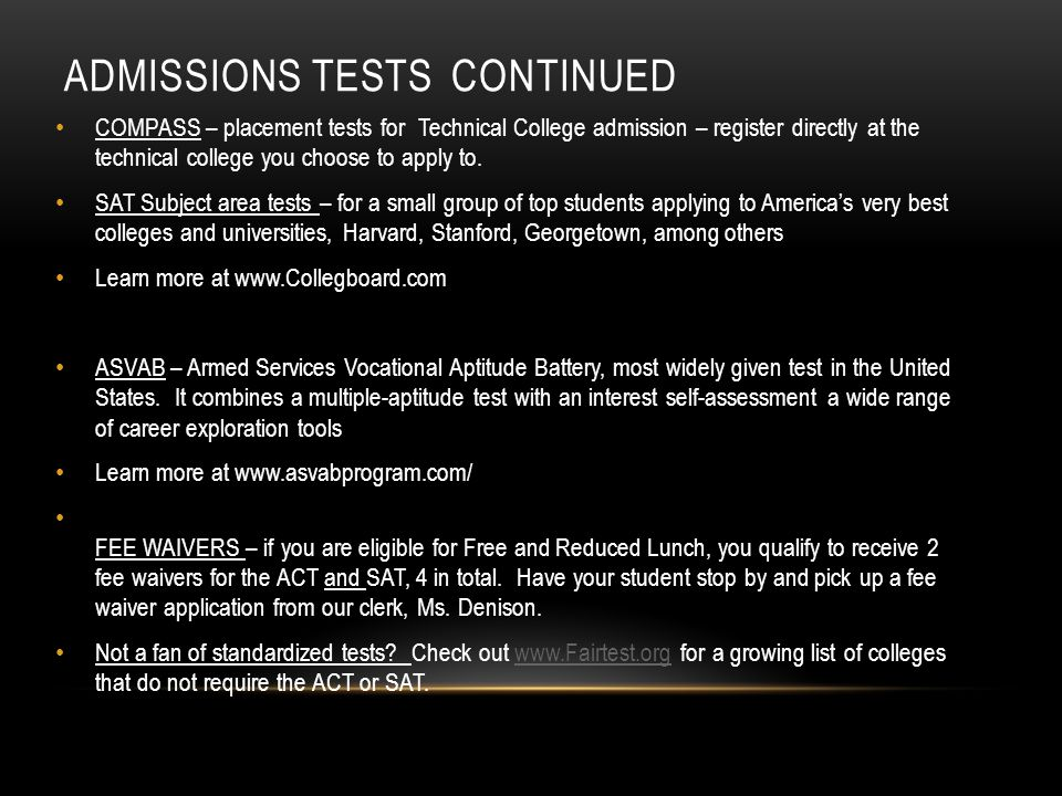 ADMISSIONS TESTS CONTINUED COMPASS – placement tests for Technical College admission – register directly at the technical college you choose to apply to.