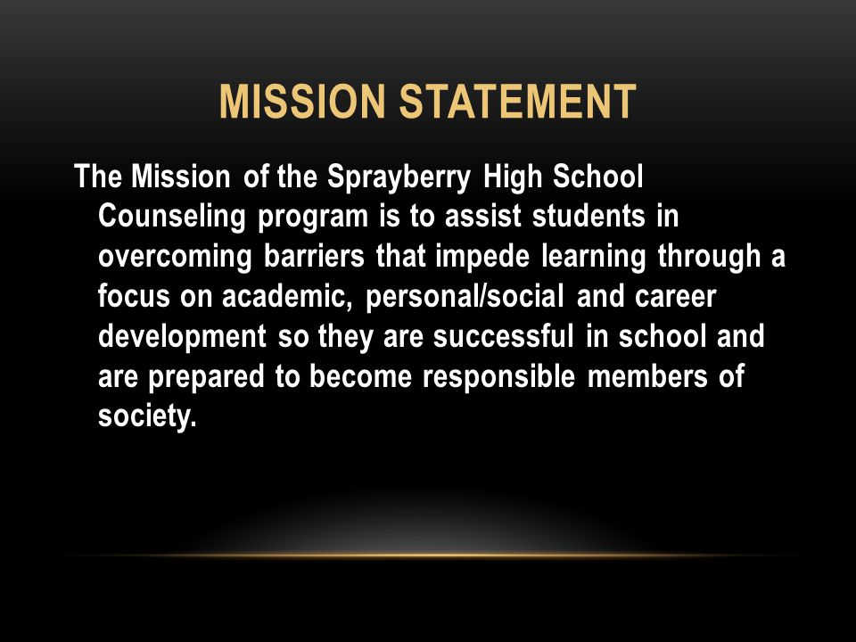 MISSION STATEMENT The Mission of the Sprayberry High School Counseling program is to assist students in overcoming barriers that impede learning through a focus on academic, personal/social and career development so they are successful in school and are prepared to become responsible members of society.