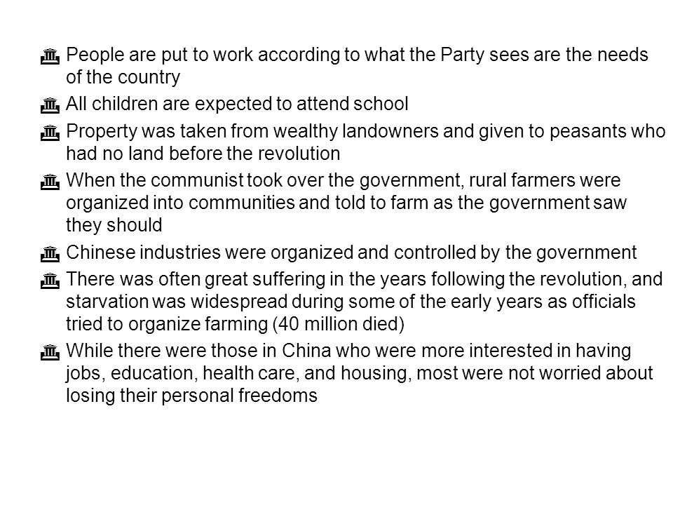  People are put to work according to what the Party sees are the needs of the country  All children are expected to attend school  Property was tak