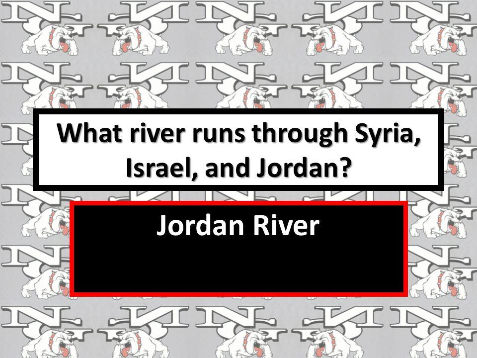 What river runs through Syria, Israel, and Jordan? Jordan River
