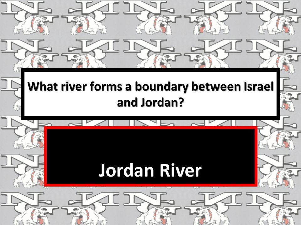 What river forms a boundary between Israel and Jordan? Jordan River