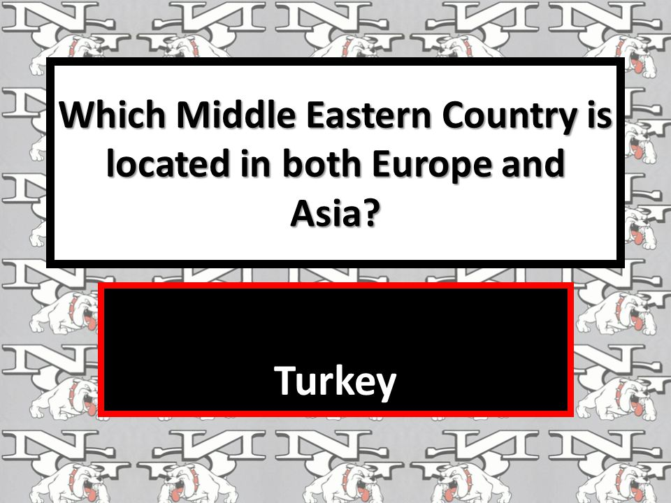 Which Middle Eastern Country is located in both Europe and Asia? Turkey