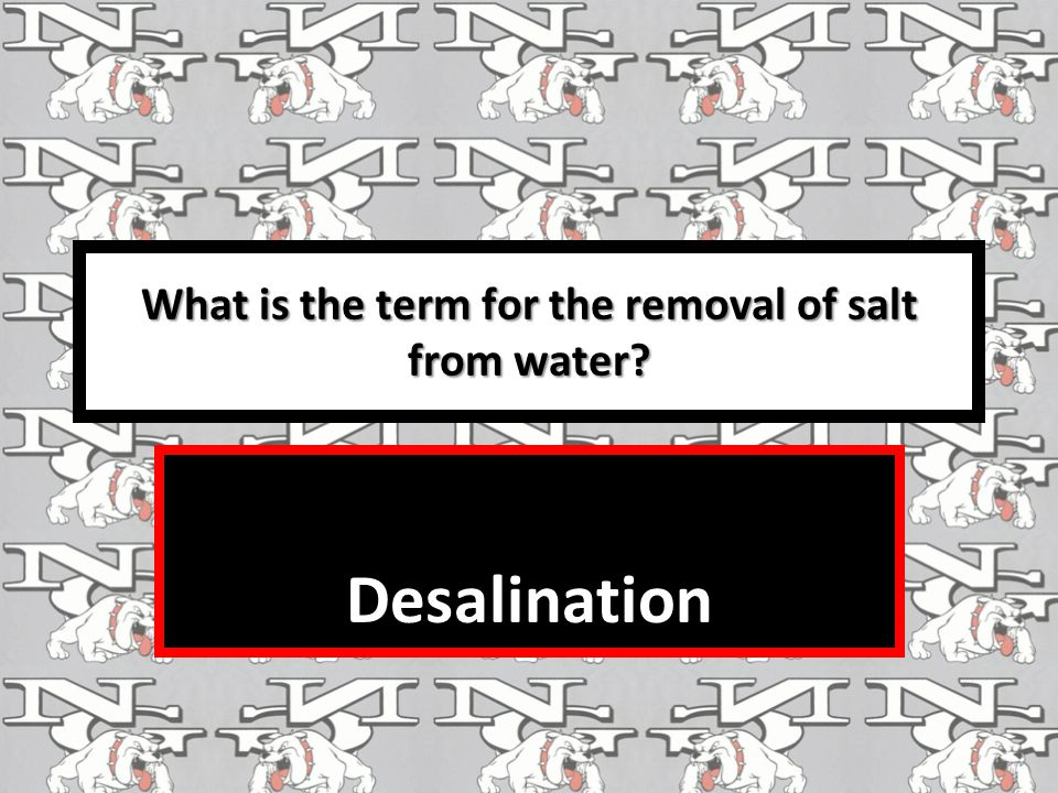 What is the term for the removal of salt from water? Desalination