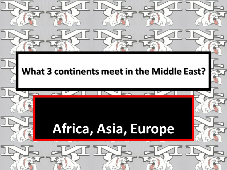 What 3 continents meet in the Middle East? Africa, Asia, Europe