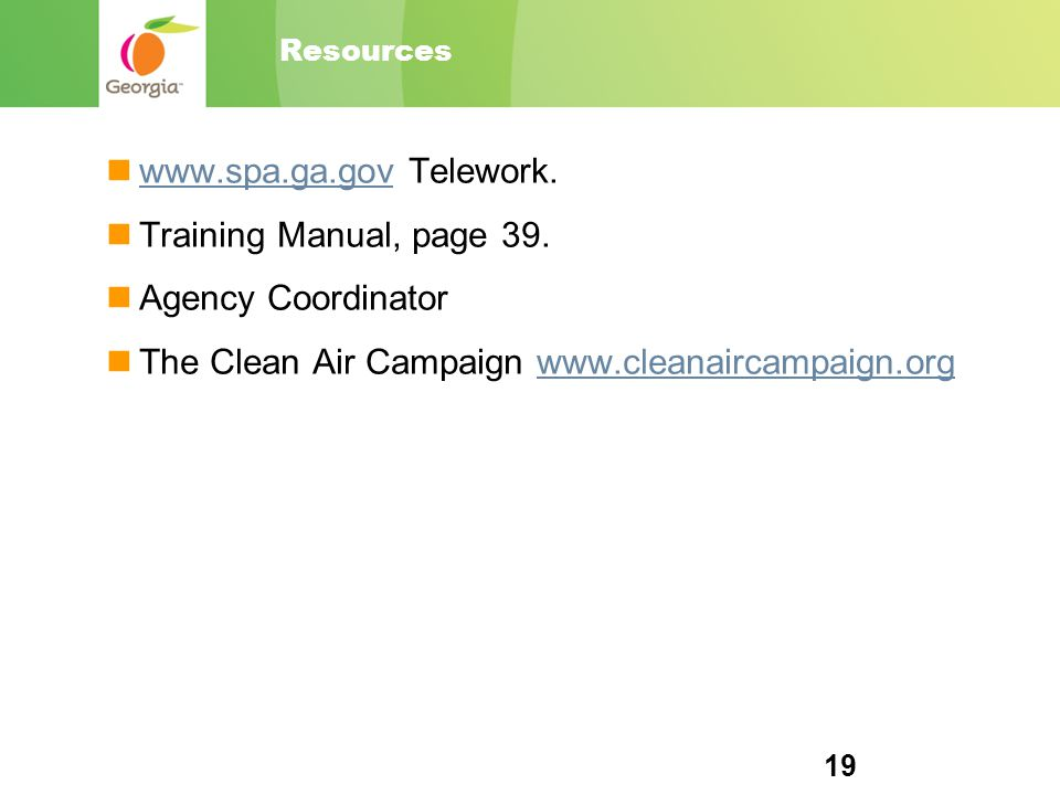 Resources www.spa.ga.gov Telework. www.spa.ga.gov Training Manual, page 39. Agency Coordinator The Clean Air Campaign www.cleanaircampaign.orgwww.clea