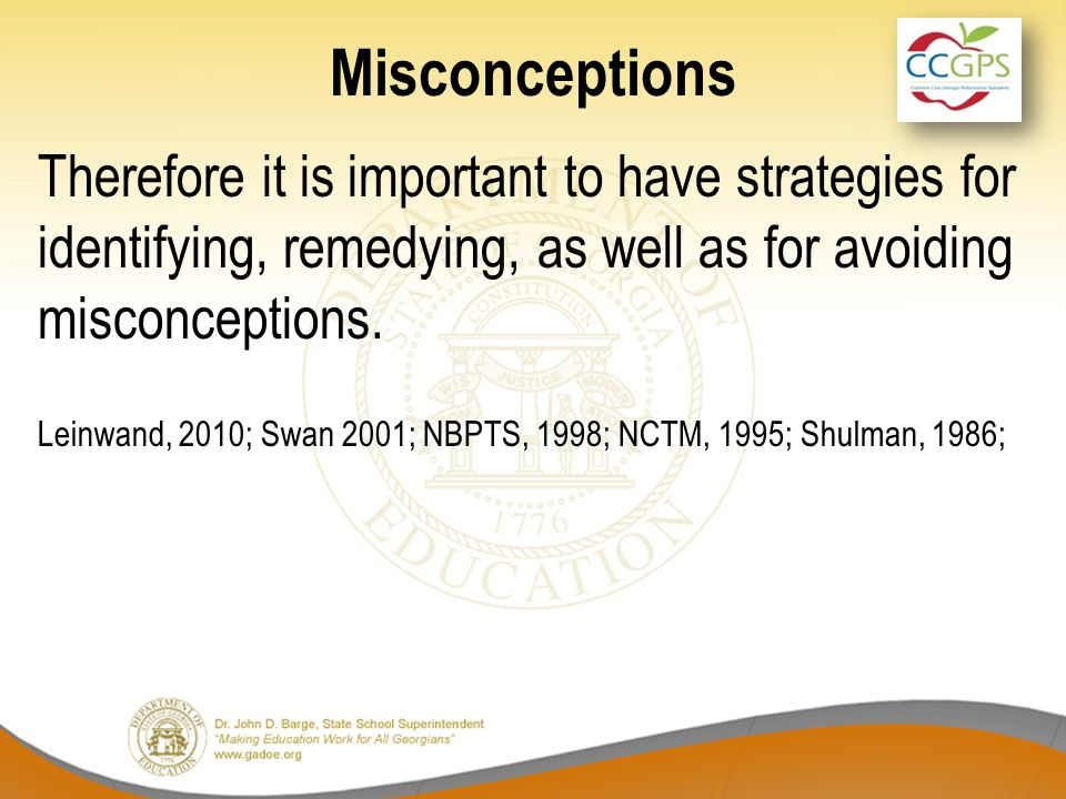 Misconceptions Therefore it is important to have strategies for identifying, remedying, as well as for avoiding misconceptions.