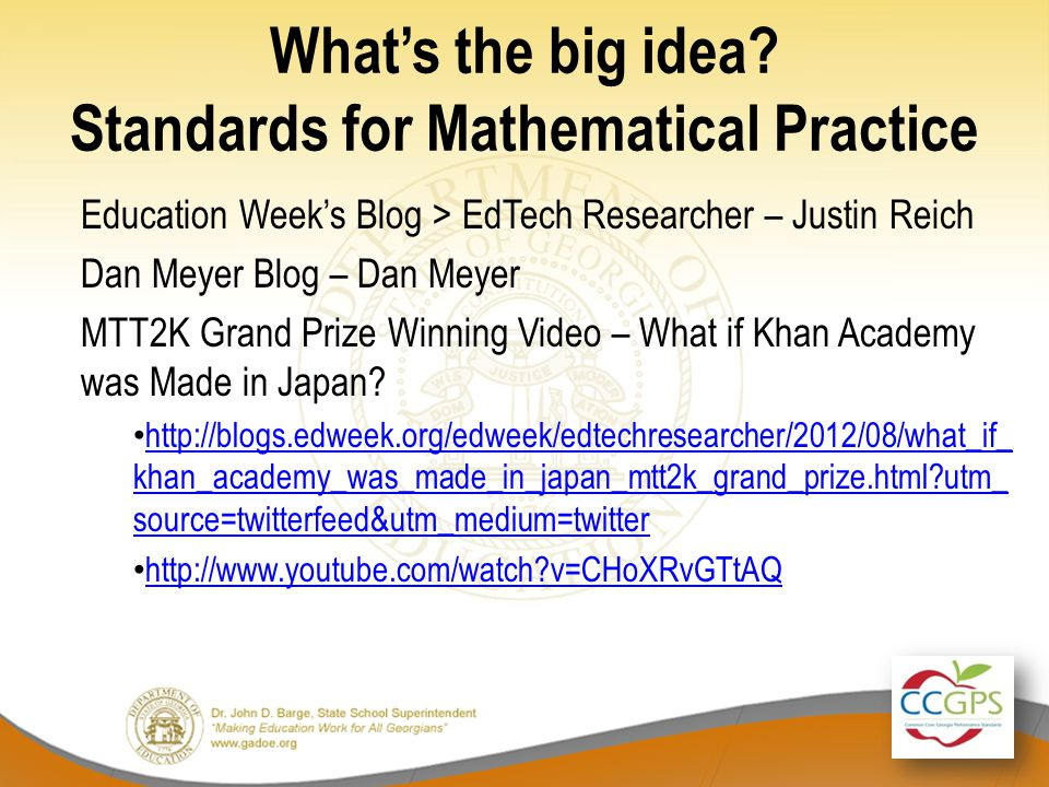What's the big idea? Standards for Mathematical Practice Education Week's Blog > EdTech Researcher – Justin Reich Dan Meyer Blog – Dan Meyer MTT2K Gra