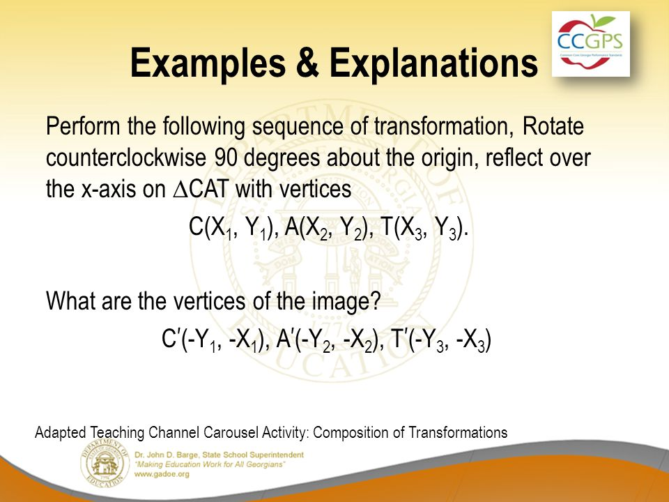 Examples & Explanations Perform the following sequence of transformation, Rotate counterclockwise 90 degrees about the origin, reflect over the x-axis