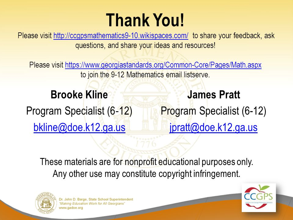 Thank You! Please visit http://ccgpsmathematics9-10.wikispaces.com/ to share your feedback, ask questions, and share your ideas and resources! Please
