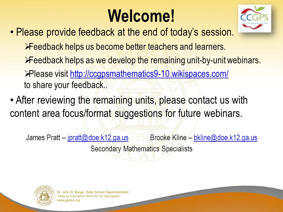 Welcome! Please provide feedback at the end of today's session.  Feedback helps us become better teachers and learners.  Feedback helps as we develo