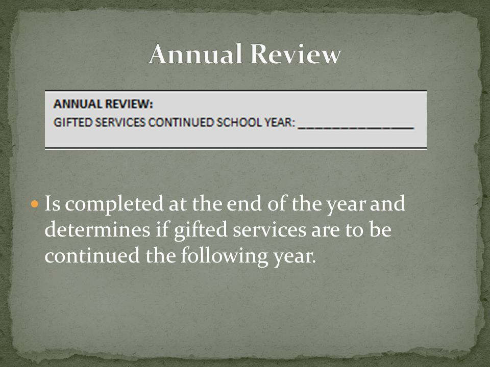Is completed at the end of the year and determines if gifted services are to be continued the following year.