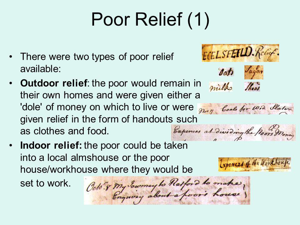 Poor Relief (2)  Ecclesfield (St Mary) Overseers of the Poor accounts, showing money distributed to the poor, 1712  (Sheffield Archives: PR54/145/1)  Ecclesfield (St Mary) workhouse/poor house expenses, 1739  (Sheffield Archives: PR54/144/1) Task: Which of the two documents on this slide do you think is an example of indoor relief and which is an example of outdoor relief.