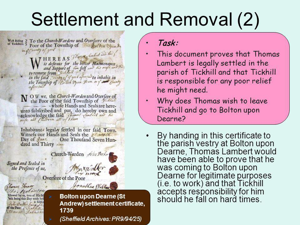 Settlement and Removal (3) The Settlement Act authorised Justices of the Peace to order the removal of newcomers (or strangers) back to the parish of settlement responsible for their poor relief.