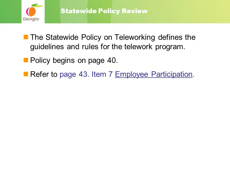 Statewide Policy Review The Statewide Policy on Teleworking defines the guidelines and rules for the telework program.