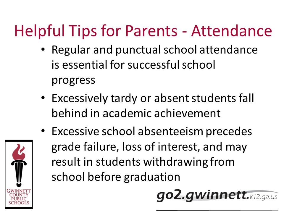 Helpful Tips for Parents - Attendance Regular and punctual school attendance is essential for successful school progress Excessively tardy or absent s
