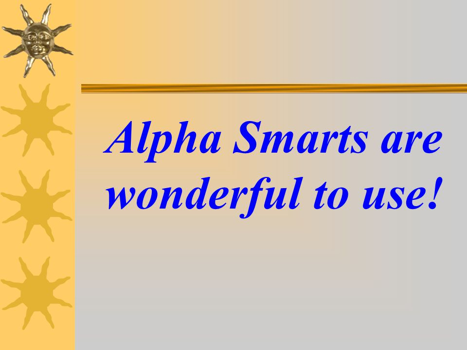 Alpha Smarts are wonderful to use!