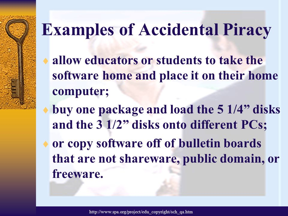 Examples of Accidental Piracy  Buy hardware with pre-loaded software that does not have disks or documentation;  buy one copy of a software package