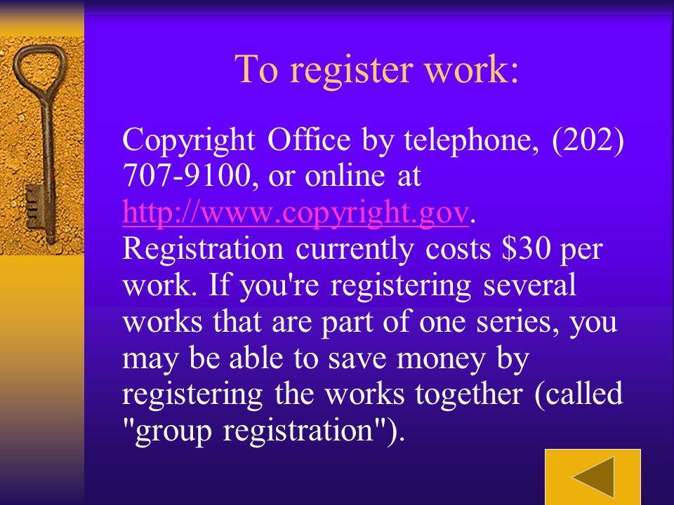 To register work: You can register your copyright by filing a simple form and depositing one or two samples of the work (depending on what it is) with