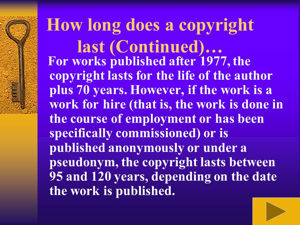 How long does a copyright last?  Attribution: The right of the author to claim authorship of the work and to prevent the use of his or her name as th