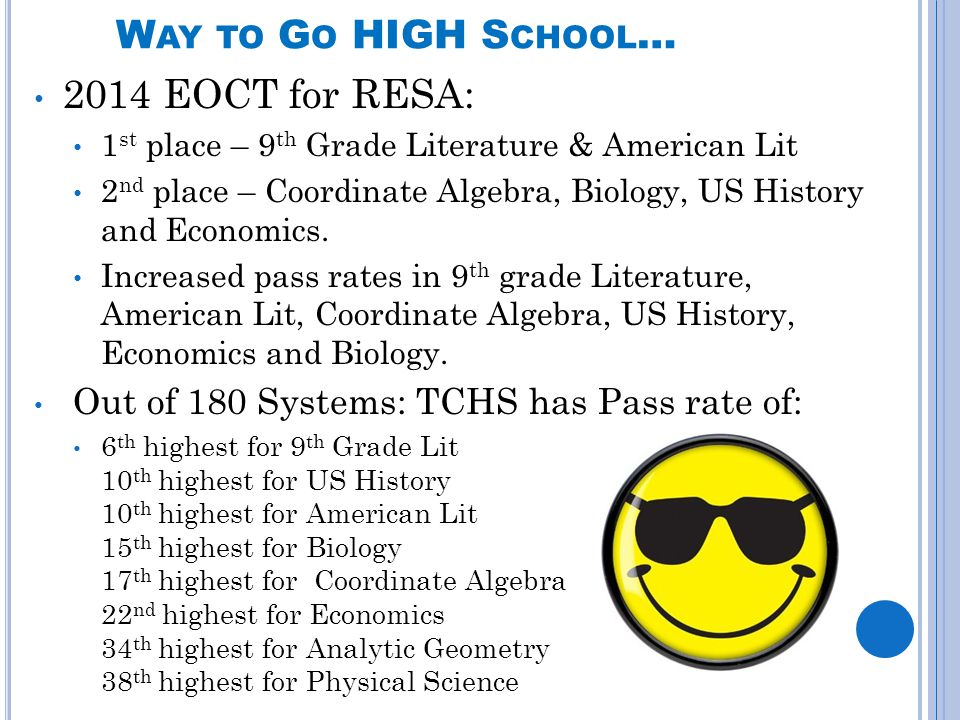 W AY TO G O HIGH S CHOOL … 2014 EOCT for RESA: 1 st place – 9 th Grade Literature & American Lit 2 nd place – Coordinate Algebra, Biology, US History