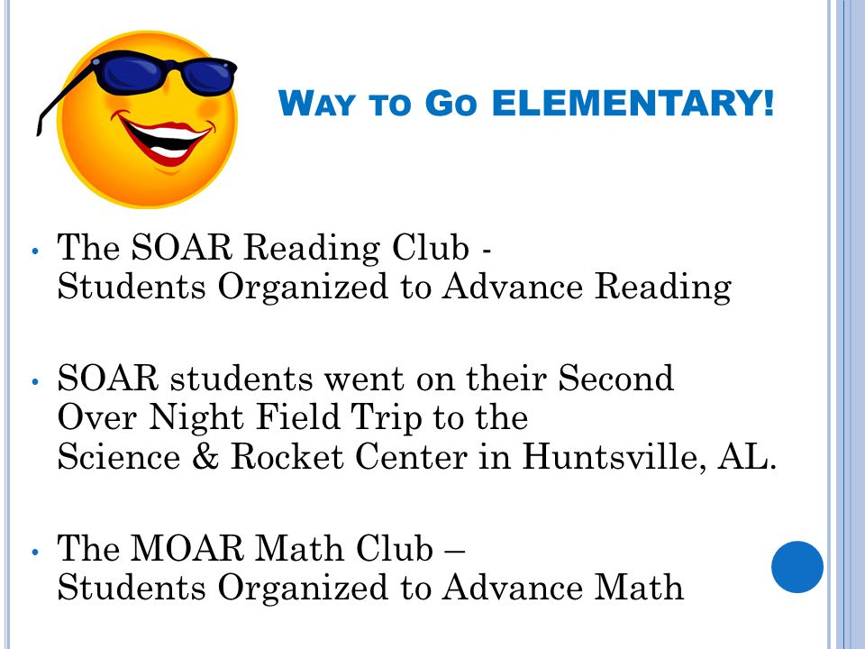 W AY TO G O ELEMENTARY! The SOAR Reading Club - Students Organized to Advance Reading SOAR students went on their Second Over Night Field Trip to the