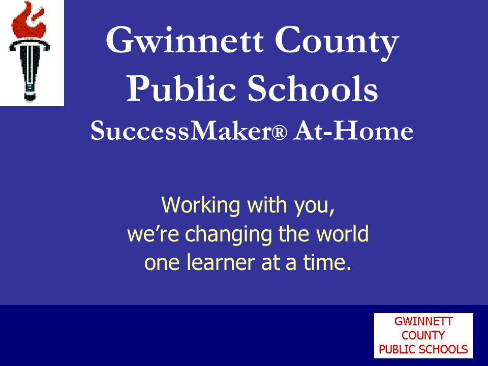 Working with you, we're changing the world one learner at a time. Gwinnett County Public Schools SuccessMaker ® At-Home
