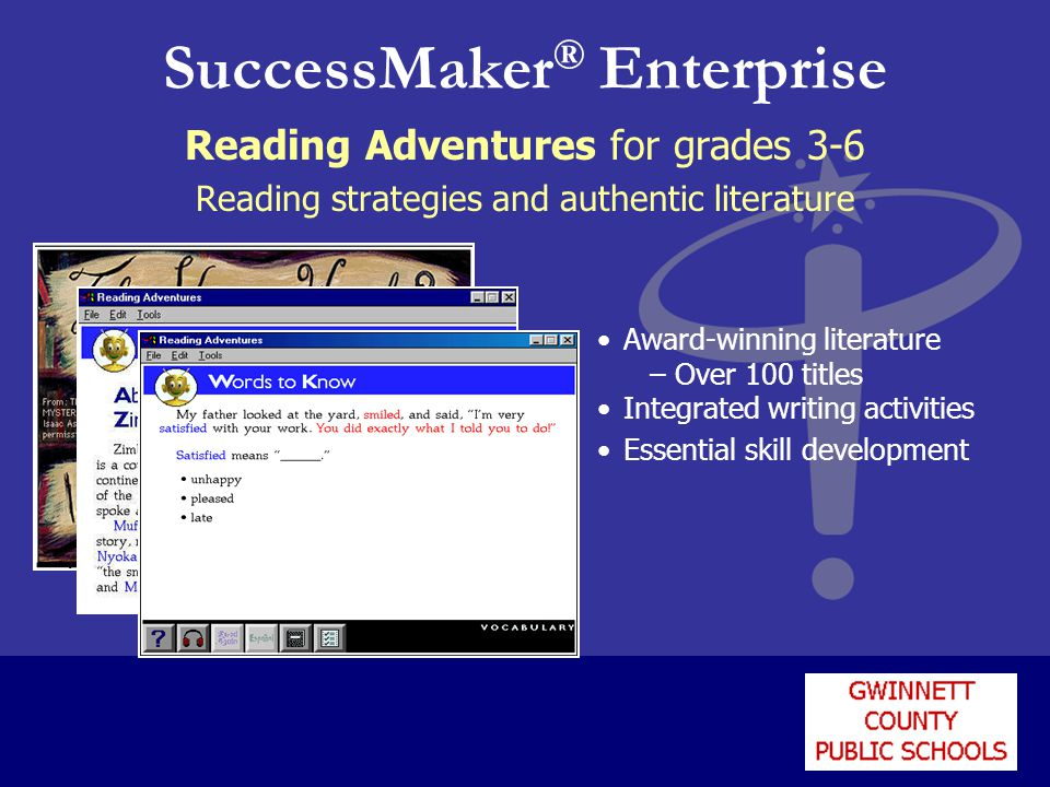 SuccessMaker ® Enterprise Reading Adventures for grades 3-6 Reading strategies and authentic literature Award-winning literature – Over 100 titles Int