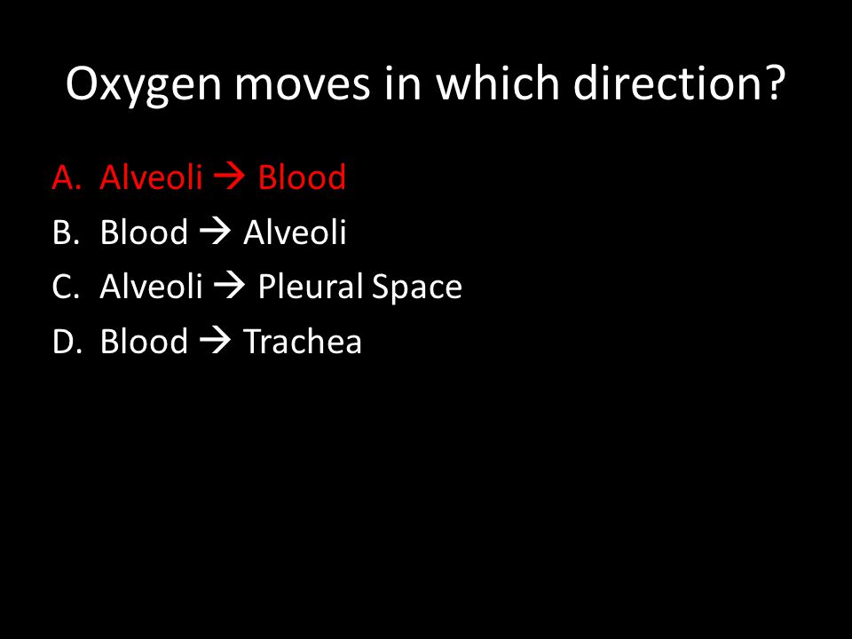 Oxygen moves in which direction.