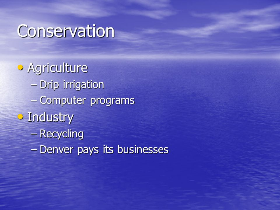 Conservation Agriculture Agriculture –Drip irrigation –Computer programs Industry Industry –Recycling –Denver pays its businesses