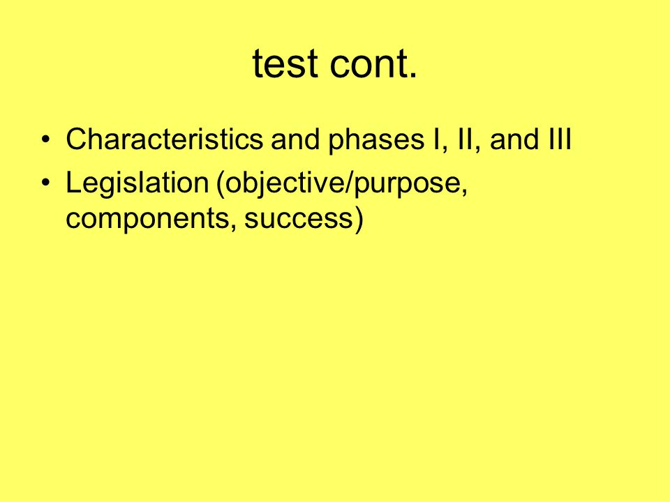 test cont. Characteristics and phases I, II, and III Legislation (objective/purpose, components, success)