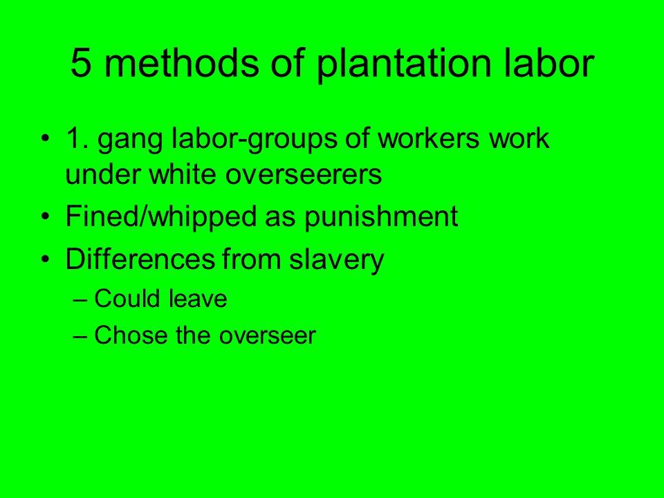 5 methods of plantation labor 1.
